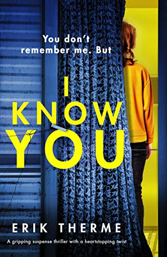 I Know You: A gripping suspense thriller with a heart-stopping twist by [Therme, Erik]