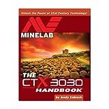 The Minelab CTX 3030 Metal Detector Handbook by Andy Sabisch
