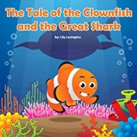 The Tale of the Clownfish and the Great Shark (Fun Rhyming Children's Books) by [Lexington, Lily]