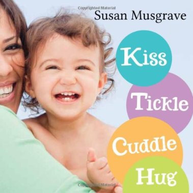 Kiss, Tickle, Cuddle, Hug: Musgrave, Susan: 9781459801639: Amazon.com: Books