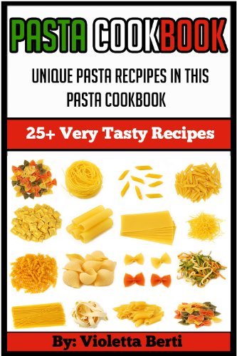 Pasta Cookbook: 25+ delicious pasta recipes (pasta cookbook, pasta dishes, pasta recipes, pasta vegan,spaghetti recipes, lasagna recipes,pasta sauce)