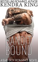Bandit Bound: A Bad Boy Romance Novel by [King, Kendra]