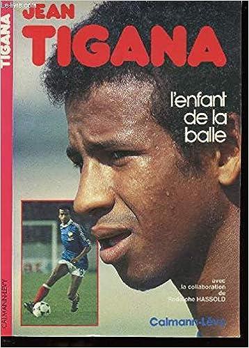Jean Tigana - L'enfant de la balle