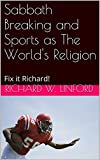 Sabbath Breaking and Sports as The World's Religion: Fix it Richard!
