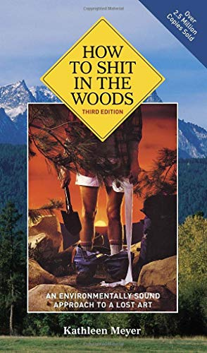 How to Shit in the Woods, 3rd Edition: An Environmentally Sound Approach to a Lost Art