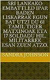 Sri Lankako embattled ipar baden liskarrak Egun bat utzi du 61 Tamil Tiger matxinoak eta 17 soldadu hil, militarrek esan zuen atzo. (Basque Edition)