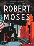 Robert Moses: Der Mann, der New York erfand