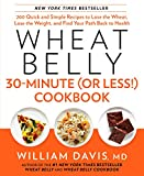Product review for Wheat Belly 30-Minute (Or Less!) Cookbook: 200 Quick and Simple Recipes to Lose the Wheat, Lose the Weight, and Find Your Path Back to Health