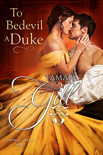To Bedevil a Duke (Lords of London Book 1) by [Gill, Tamara]