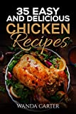 Product review for 35 Easy and Delicious Chicken Recipes: Chicken Recipes (Easy Chicken Recipes) Easy and Delicious Chicken Recipes (Baked Chicken, Grilled Chicken, Fried Chicken, and MORE!)