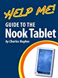 Help Me! Guide to the Nook Tablet: Step-by-Step User Guide for the Nook Tablet