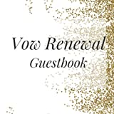 Vow Renewal Guestbook: Gold White Wedding Event Signing Guest Book - Visitor Message w/ Photo Space Gift Log Tracker Recorder Organizer Address ... for Special Memories/Party Reception Table