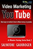 Video Marketing: Youtube marketing, Best ways to market & how to Make money on youtube (45 Minutes Startup Series Book 2)