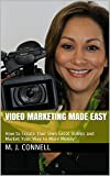 Video Marketing Made Easy: How to Create Your Own Great Videos and Market Your Way to More Money (Video Marketing Yourself Book 1)