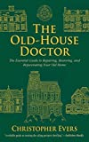 The Old-House Doctor: The Essential Guide to Repairing, Restoring, and Rejuvenating Your Old Home by Christopher Evers (2013-03-01)