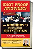 Idiot Proof Answers to Archery's Most Asked Questions