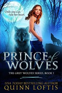Prince of Wolves: Book 1 of the Grey Wolves Series by Quinn Loftis