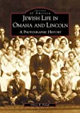Jewish Life in Omaha and Lincoln: A Photographic History (Images of America)
