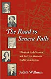 The Road to Seneca Falls: Elizabeth Cady Stanton and the First Woman's Rights Convention (Women, Gender, and Sexuality in American History)