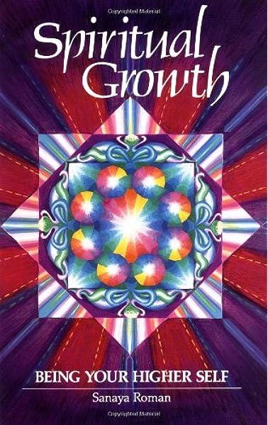 Spiritual Growth Being Your Higher Self Roman Sanaya 9780915811120 Amazon Com Books