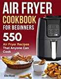 Air Fryer Cookbook for Beginners: 550 Air Fryer Recipes That Anyone Can Cook (air fryer recipe cookbook)