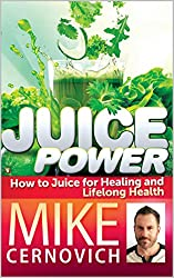Juice Power!: How to Juice for Healing, Fat Loss, and Lifelong Health