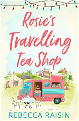 Rosie's Travelling Tea Shop: An absolutely perfect laugh out loud romantic comedy by [Raisin, Rebecca]