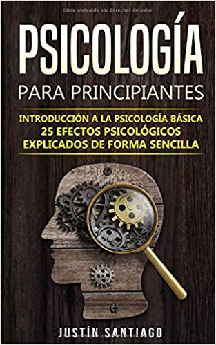 Psicología para principiantes: Introducción a los fundamentos de la psicología (25 efectos psicológicos explicados de forma sencilla