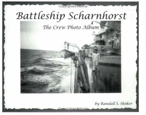 Battleship Scharnhorst: The Crew Photo Album