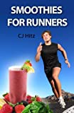 Smoothies for Runners:  32 Proven Smoothie Recipes to Take Your Running Performance to the Next Level, Decrease Your Recovery Time and Allow You to Run Injury-free (Eat to Run Book 1)