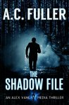 The Shadow File (An Alex Vane Media Thriller, Book 4) by [Fuller, A.C.]