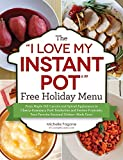 """The """"I Love My Instant Pot"""" Free Holiday Menu: From Maple Dill Carrots and Spiced Applesauce to Cherry-Rosemary Pork Tenderloin and Festive Fruitcake, ... Dishes--Made Easy! (""""I Love My"""" Series)"""