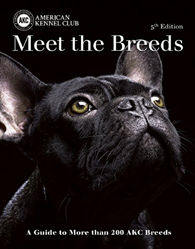 Meet the Breeds: A Guide to More Than 200 AKC Breeds
