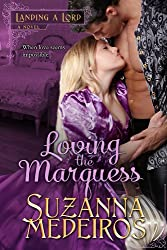 LOVING THE MARQUESS is book one in Suzanna Medeiros's LANDING A LORD series.She is on the verge of losing everything… To save her home and keep her two younger siblings safe, Louisa Evans must turn to the head of the family that ruined hers.He needs ...