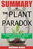 SUMMARY Of The Plant Paradox: The Hidden Dangers in 'Healthy' Foods That Cause Disease and Weight Gain By Dr Steven Gundry