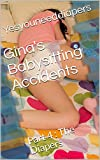 Gina's Babysitting Accidents: Part 4 : The Diapers