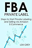 FBA PRIVATE LABEL 2016: Steps to Start Private Labeling and Selling via Amazon E-Commerce