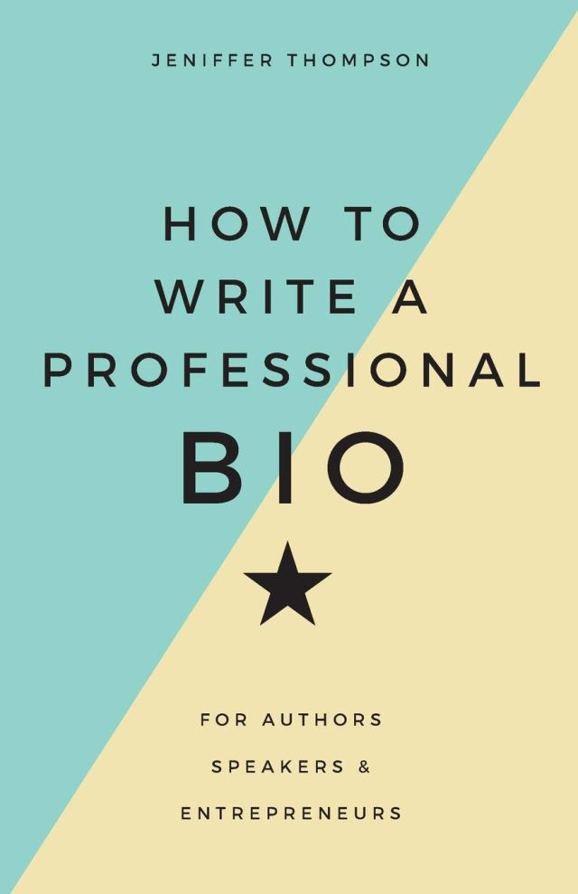 How to Write a Professional Bio: For Authors, Speakers, and