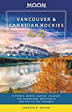 Moon Vancouver & Canadian Rockies Road Trip: Victoria, Banff, Jasper, Calgary, the Okanagan, Whistler & the Sea-to-Sky Highway (Travel Guide)