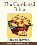 The Cornbread Bible: A Recipe Storybook