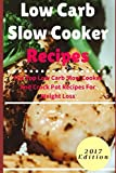 Low Carb Slow Cooker Recipes: The Top Low Carb Slow Cooker And Crockpot Recipes For Weight Loss (Low Carb Diet Cookbook)