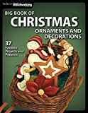 Big Book of Christmas Ornaments and Decorations: 37 Favorite Projects and Patterns (Fox Chapel Publishing) Scroll Saw Designs for Santas, Wreaths, 3D & More using Fretwork, Compound, Intarsia, & Inlay