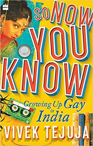 So Now You Know: Growing Up Gay in India by Vivek Tejuja
