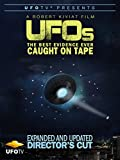 UFOs the Best Evidence Ever Caught On Tape - Expanded and Updated Director's Cut