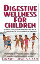 Digestive Wellness for Children: How to Stengthen the Immune System & Prevent Disease Through Healthy Digestion by [Lipski M.S. C.C.N., Elizabeth]