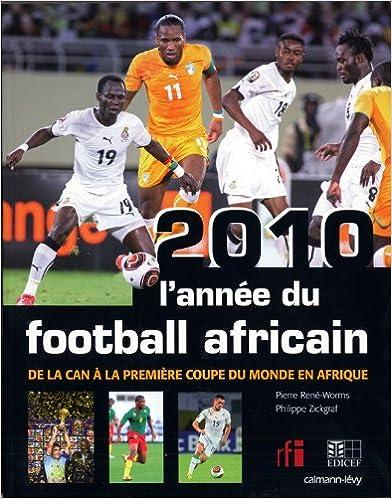 2010, L'année du football africain: De la CAN à la première Coupe du Monde en Afrique