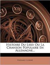 Histoire Du Lied: Ou La Chanson Populaire En Allemagne... (French Edition):  Schur, Douard, Schure, Edouard: 9781273357374: Amazon.com: Books