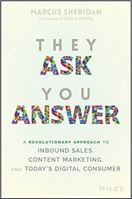 They Ask You Answer: A Revolutionary Approach to Inbound Sales, Content  Marketing, and Today's Digital Consumer: Amazon.co.uk: Sheridan, Marcus,  Kotrla, Krista: 9781119312970: Books