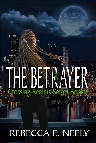 The Betrayer (Crossing Realms Series Book 3) by [Neely, Rebecca E.]
