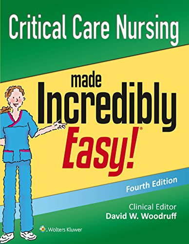 Critical Care Nursing Made Incredibly Easy! (Incredibly Easy! Series®)